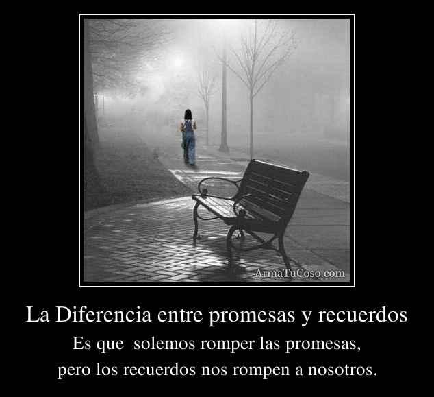 La Diferencia entre promesas y recuerdos