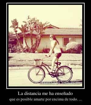 La distancia me ha enseñado