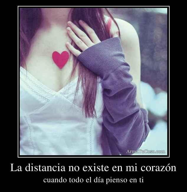 La distancia no existe en mi corazón