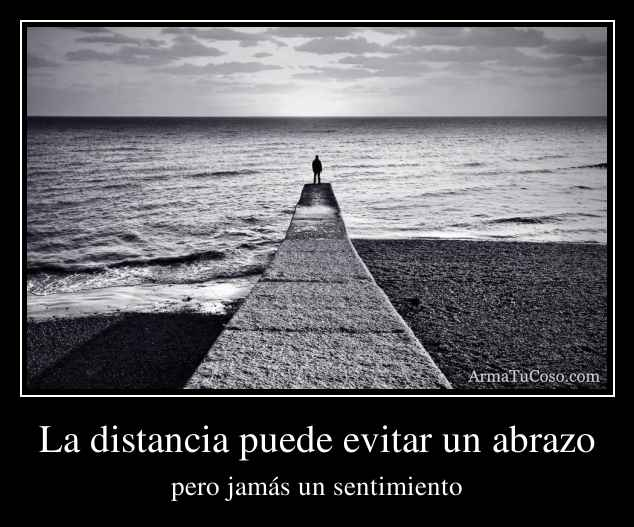 La distancia puede evitar un abrazo