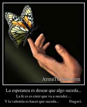 La esperanza es desear que algo suceda...