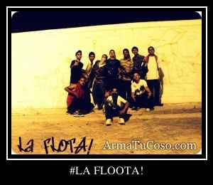#LA FLOOTA!