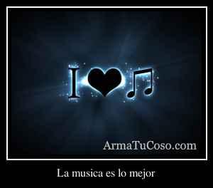 La musica es lo mejor