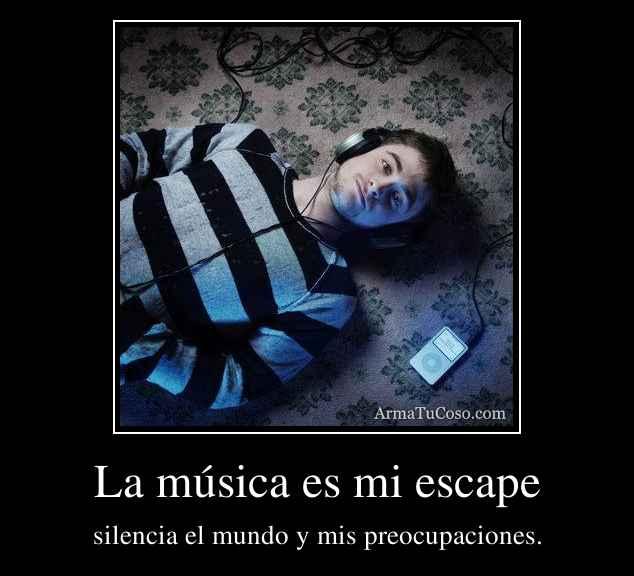 La música es mi escape