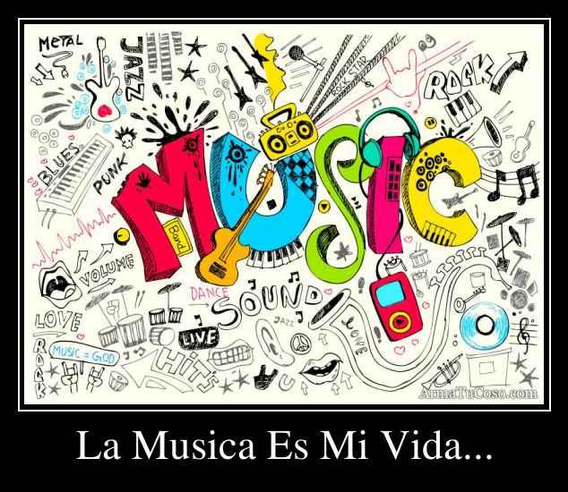 La Musica Es Mi Vida... - 57.0KB