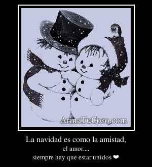 La navidad es como la amistad,