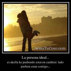 La persona ideal...
