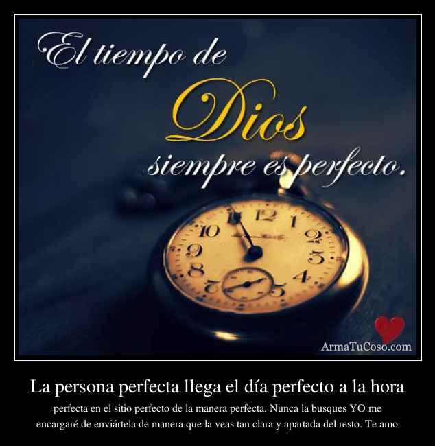 La persona perfecta llega el día perfecto a la hora