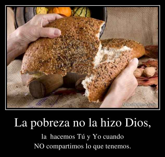 La pobreza no la hizo Dios,