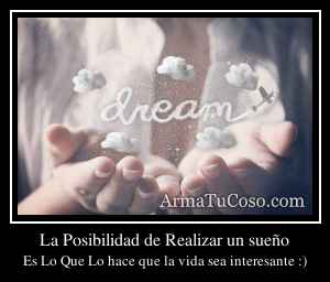 La Posibilidad de Realizar un sueño