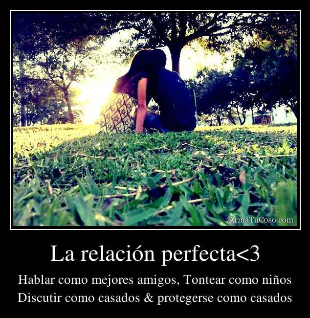 La relación perfecta<3