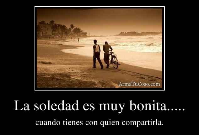 La soledad es muy bonita.....
