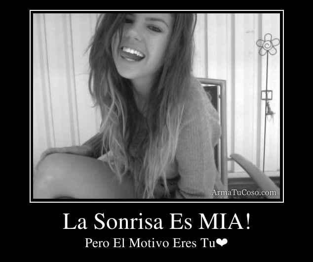 La Sonrisa Es MIA!