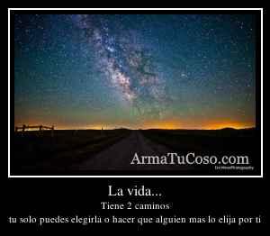 La vida...