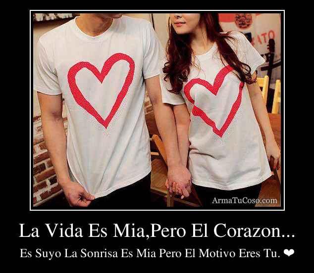 La Vida Es Mia,Pero El Corazon...