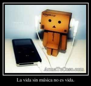 La vida sin música no es vida.