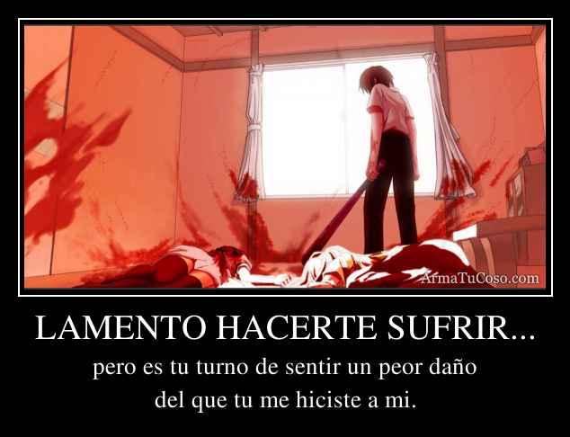 LAMENTO HACERTE SUFRIR...