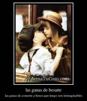 las ganas de besarte