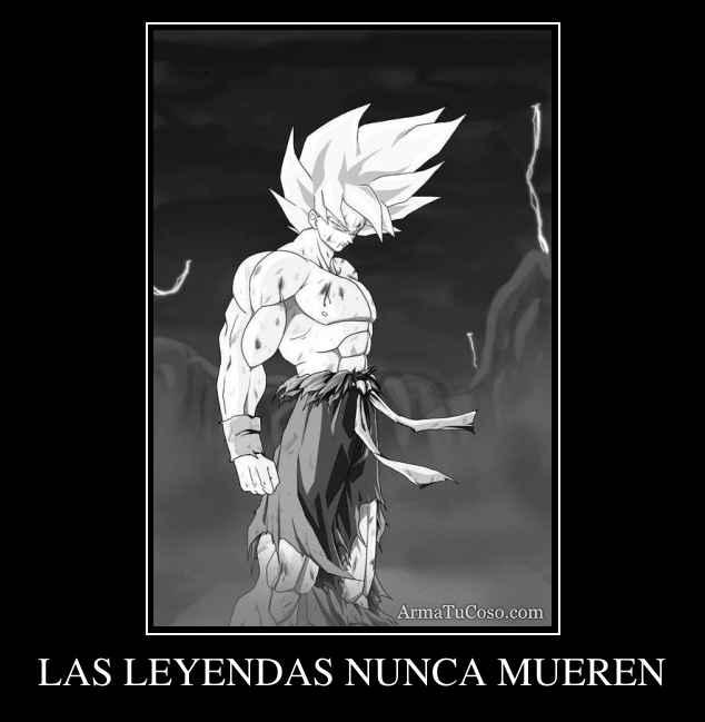 LAS LEYENDAS NUNCA MUEREN