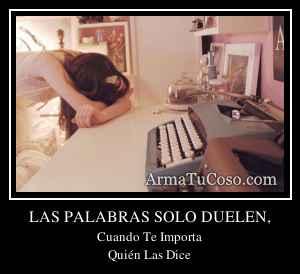 LAS PALABRAS SOLO DUELEN,