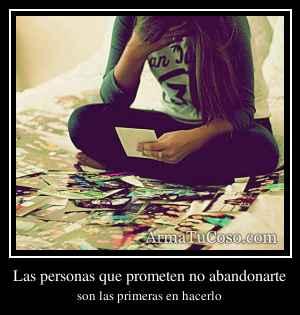 Las personas que prometen no abandonarte