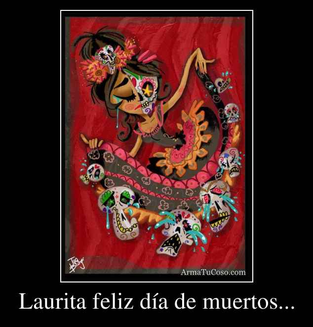 Laurita feliz día de muertos...