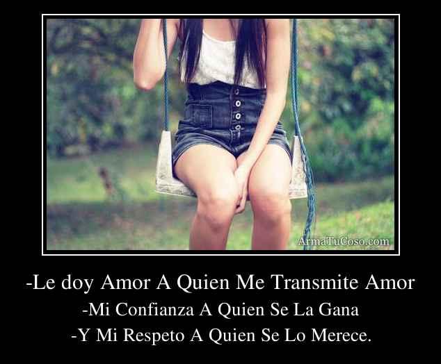 -Le doy Amor A Quien Me Transmite Amor