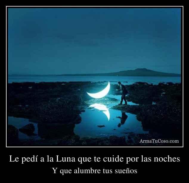 Le pedí a la Luna que te cuide por las noches
