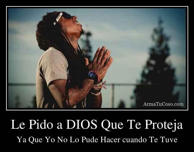 Le Pido a DIOS Que Te Proteja