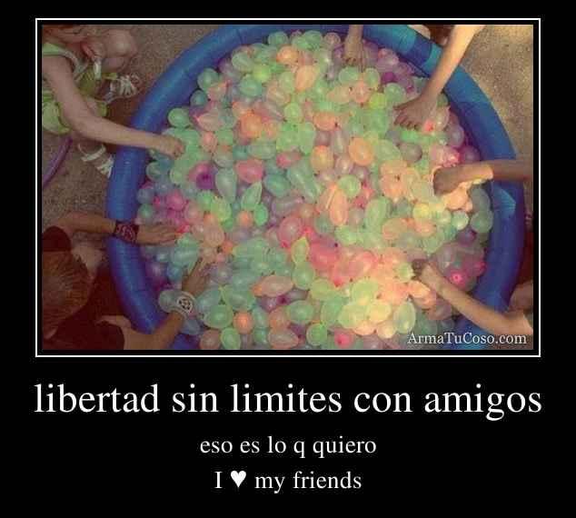 libertad sin limites con amigos