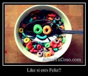 Like si eres Feliz!!