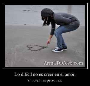Lo difícil no es creer en el amor,