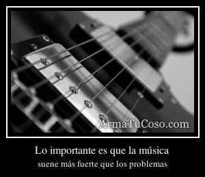 Lo importante es que la música