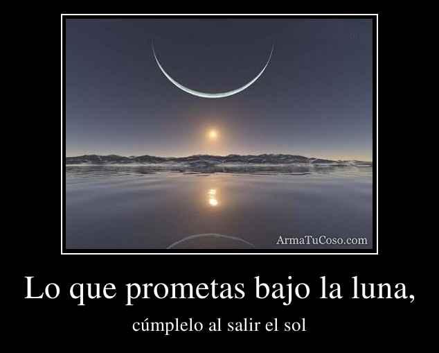 Lo que prometas bajo la luna,