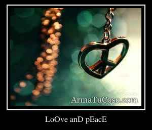 LoOve anD pEacE