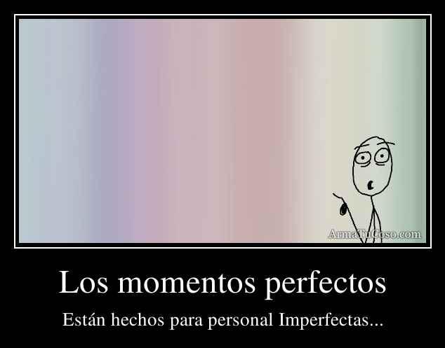 Los momentos perfectos