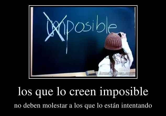 los que lo creen imposible