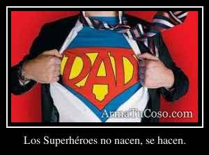 Los Superhéroes no nacen, se hacen.