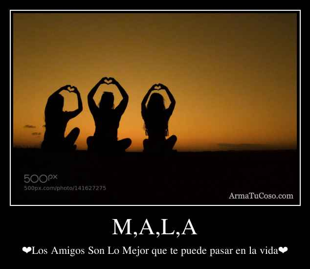M,A,L,A