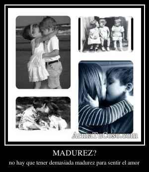 MADUREZ?