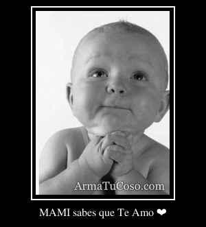 MAMI sabes que Te Amo ❤