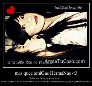 mas quee amiGas HermaNas <3