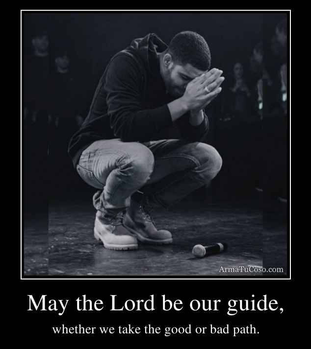 May the Lord be our guide,