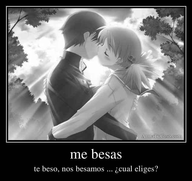me besas
