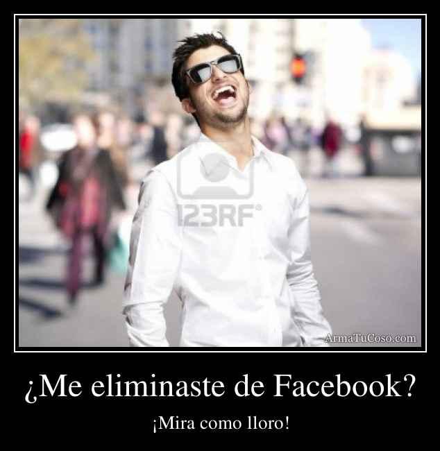 ¿Me eliminaste de Facebook?