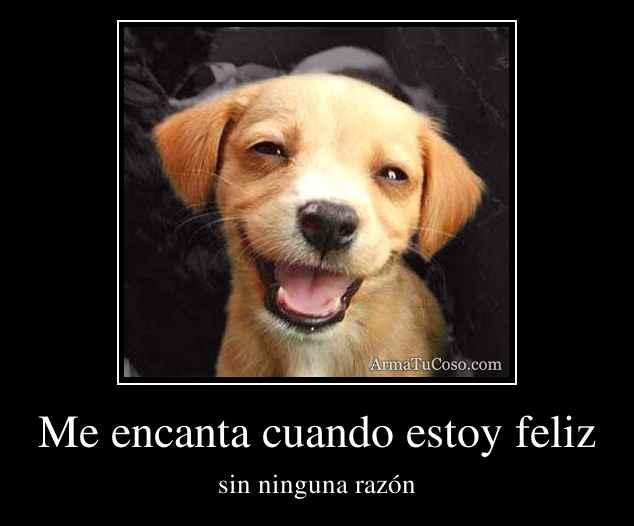 Me encanta cuando estoy feliz