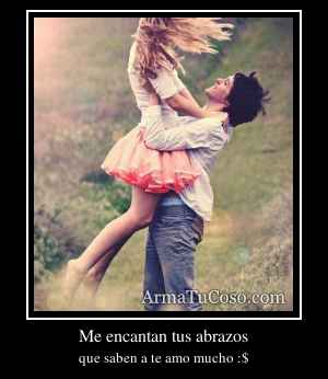 Me encantan tus abrazos