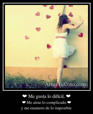 ❤ Me gusta lo difícil, ❤