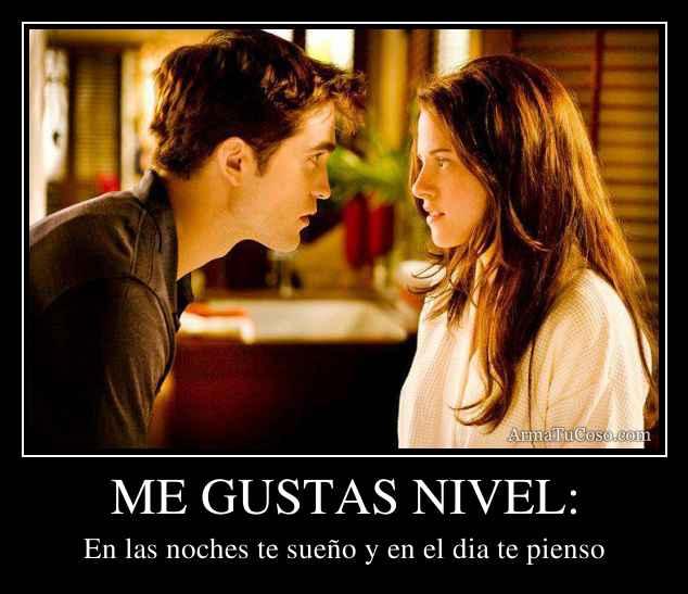 ME GUSTAS NIVEL: