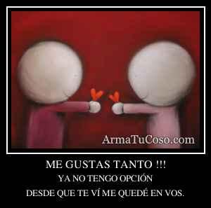 ME GUSTAS TANTO !!!